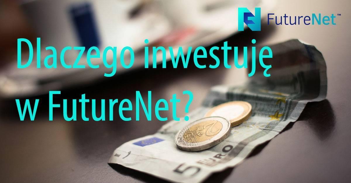 Dlaczego inwestuję w FutureNet?