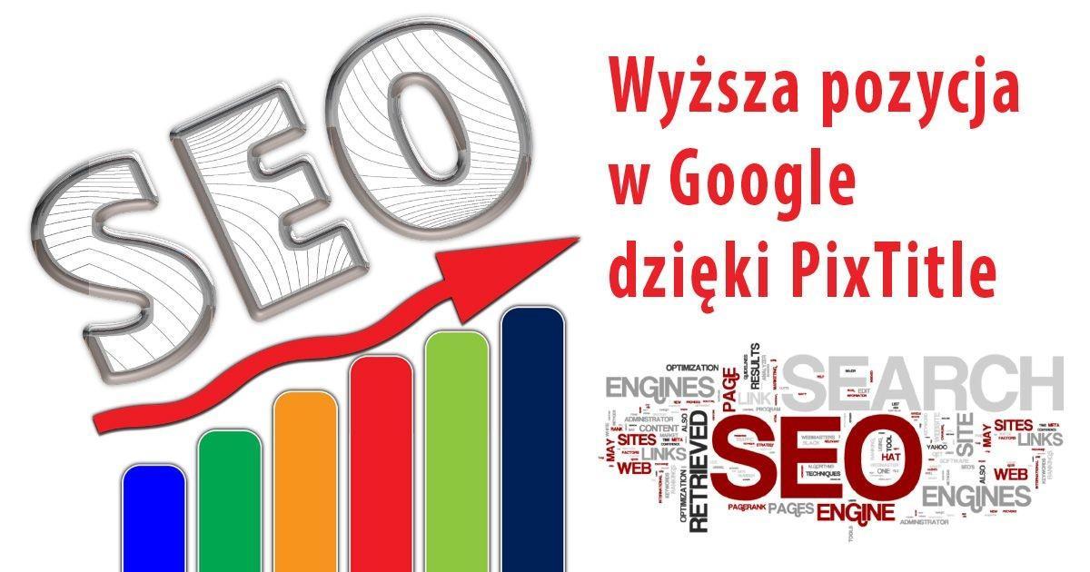 Wyższa pozycja w Google dzięki PixTitle